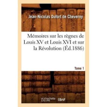 Memoires Sur Les Regnes de Louis XV Et Louis XVI Et Sur La Revolution. Tome 1 (Ed.1886) - image 1 of 1