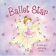Ballet Star : A Little Girl with a Big Dream...