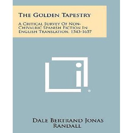 The Golden Tapestry  A Critical Survey Of Non Chivalric Spanish Fiction In English Translation  1543 1657
