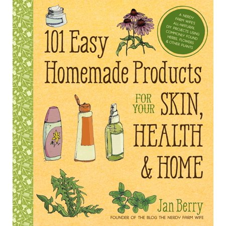 101 Easy Homemade Products for Your Skin, Health & Home : A Nerdy Farm Wife's All-Natural DIY Projects Using Commonly Found Herbs, Flowers & Other - Easy Homemade Crafts For Halloween