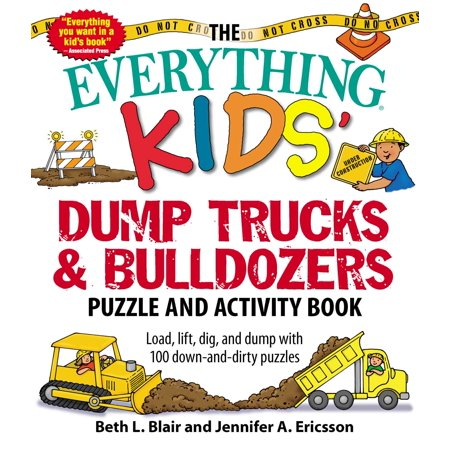 The Everything Kids' Dump Trucks and Bulldozers Puzzle and Activity Book : Load, Lift, Dig, and Dump with 100 Down-and-Dirty Puzzles - 100 Day Of School Activities