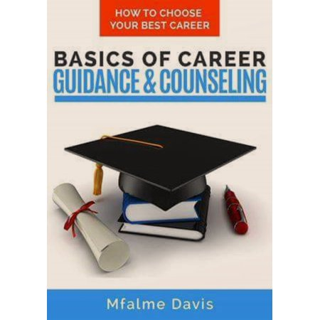 Basics of Career Guidance and Counseling: How to Choose Your Best Career -