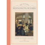 The Historic Restaurants of Paris : A Guide to Century-Old Cafes, Bistros and Gourmet Food Shops