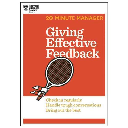 Giving Effective Feedback: Check in Regularly, Handle Tough Conversations, Bring Out the Best