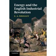 Energy and the English Industrial Revolution (Paperback)