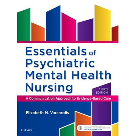 Essentials of Psychiatric Mental Health Nursing : A Communication Approach to Evidence-Based (Varcarolis Foundations Of Psychiatric Mental Health Nursing)
