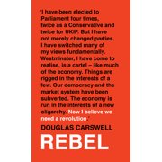 Rebel : How to Overthrow the Emerging Oligarchy