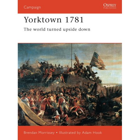 Yorktown 1781 : The World Turned Upside (Yorktown For Kids)