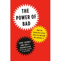 The Power of Bad : How the Negativity Effect Rules Us and How We Can Rule It