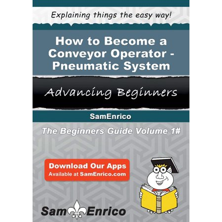 How to Become a Conveyor Operator - Pneumatic System - eBook
