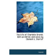 The Life of Charlotte Bronte. with an Introd. and Notes by Clement K. Shorter