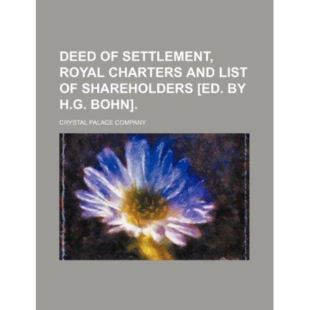 Deed Of Settlement  Royal Charters And List Of Shareholders  Ed  By H G  Bohn