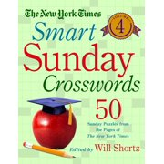 The New York Times Smart Sunday Crosswords Volume 4 : 50 Sunday Puzzles from the Pages of The New York Times