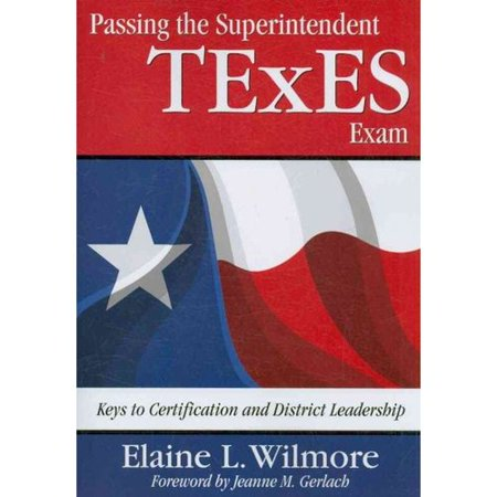 Passing the Superintendent TExES Exam: Keys to Certification and District Leadership by