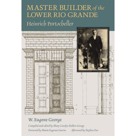 Master Builder of the Lower Rio Grande : Heinrich