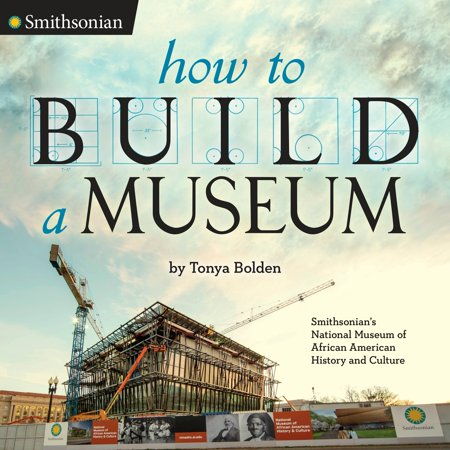 How to Build a Museum : Smithsonian's National Museum of African American History and (List Of All Smithsonian Museums In Dc)