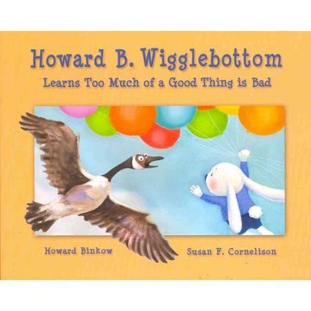 Howard B. Wigglebottom Learns Too Much of a Good Thing Is Bad by