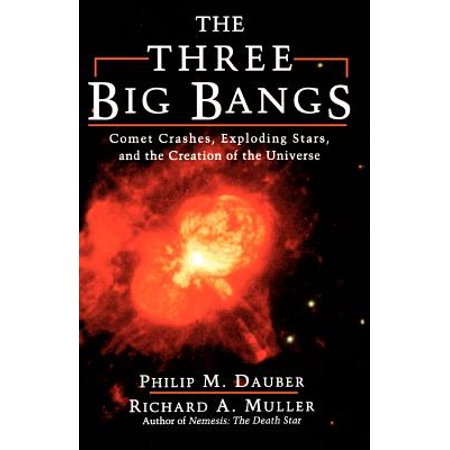 The Three Big Bangs : Comet Crashes, Exploding Stars, And The Creation Of The