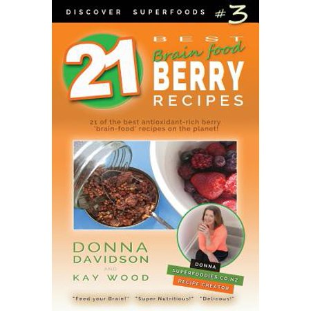 21 Best Brain-Food Berry Recipes - Discover Superfoods #3 : 21 of the Best Antioxidant-Rich Berry 'Brain-Food' Recipes on the