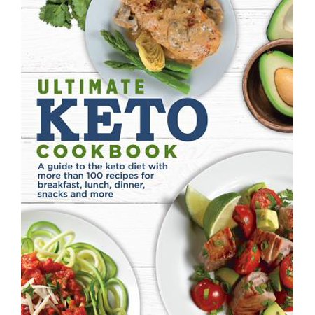 Ultimate Keto Cookbook : A Guide to the Keto Diet with More Than 100 Recipes for Breakfast, Lunch, Dinner, Snacks and