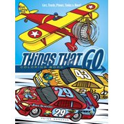 Things That Go Coloring Book : Cars, Trucks, Planes, Trains and More!