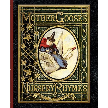 Mother Goose's Nursery Rhymes : A Collection of Alphabets, Rhymes, Tales, and