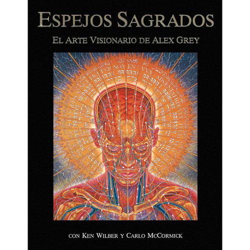 Espejos Sagrados: El Arte Visionario De Alex Grey