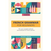 French Grammar Textbook: French Grammar For Beginners: The most complete textbook and workbook for French Learners (Paperback)