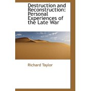 Destruction and Reconstruction : Personal Experiences of the Late War