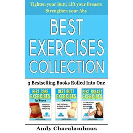 Best Exercises Collection - 3 Bestselling Health & Fitness Books Rolled Into One - eBook