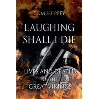 Laughing Shall I Die : Lives and Deaths of the Great Vikings