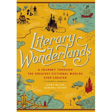 Literary Wonderlands : A Journey Through the Greatest Fictional Worlds Ever