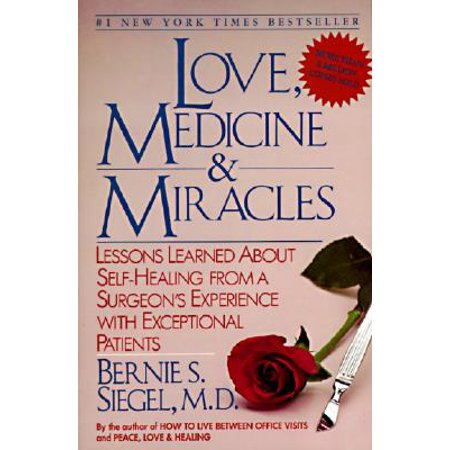 Love, Medicine and Miracles : Lessons Learned about Self-Healing from a Surgeon's Experience with Exceptional (Lessons To Be Learned From The Holocaust)