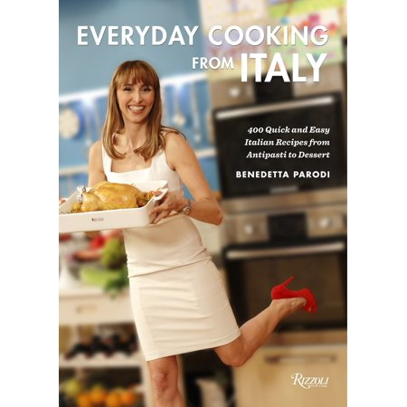 Everyday Cooking from Italy : 400 Quick and Easy Italian Recipes from Antipasti to