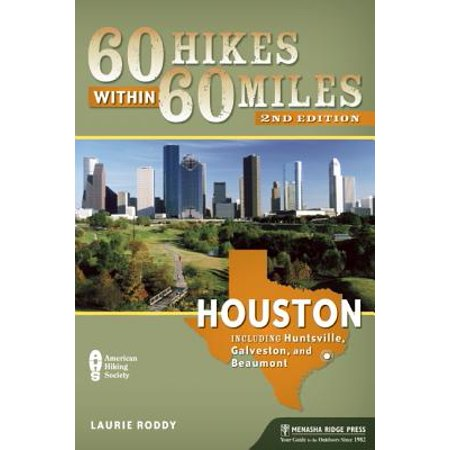 60 Hikes Within 60 Miles: Houston : Includes Huntsville, Galveston, and Beaumont - Paperback - The Home Depot Huntsville Al