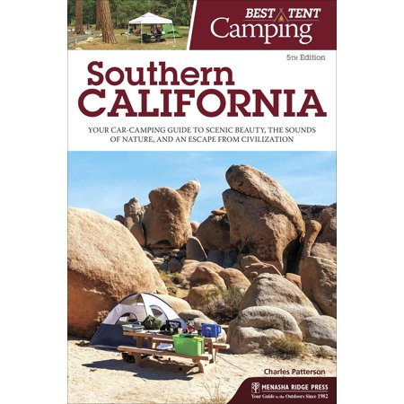 Best Tent Camping: Southern California : Your Car-Camping Guide to Scenic Beauty, the Sounds of Nature, and an Escape from (The Best Camping In California)