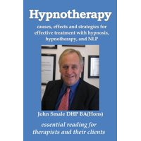 Hypnotherapy: causes, effects and strategies for effective treatment with hypnosis, hypnotherapy and NLP (Paperback)
