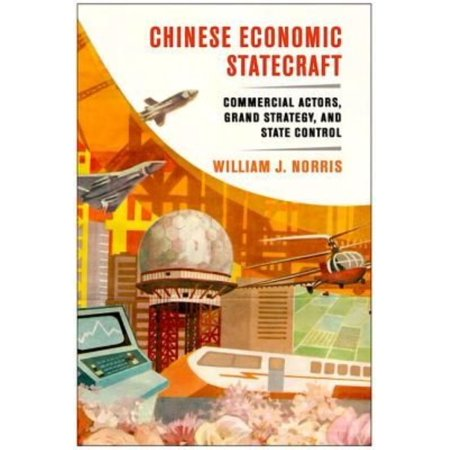 Chinese Economic Statecraft  Commercial Actors  Grand Strategy  And State Control