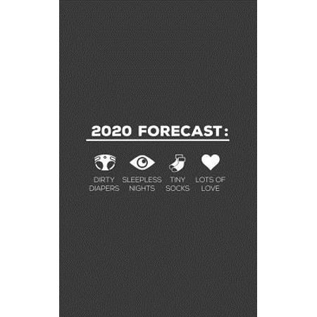 2020 Forecast: 2020 Forecast Notebook - Dirty Diapers, Sleepless Nights, Tiny Baby Socks And Lots Of Love! Funny New Dad Doodle Diary