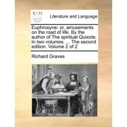Euphrosyne : Or, Amusements on the Road of Life. by the Author of the Spiritual Quixote. in Two Volumes. ... the Second Edition. Volume 2 of 2