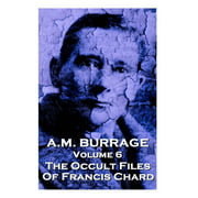 A.M. Burrage Classic Collection: A.M. Burrage - The Occult Files Of Francis Chard: Classics From The Master Of Horror (Paperback)