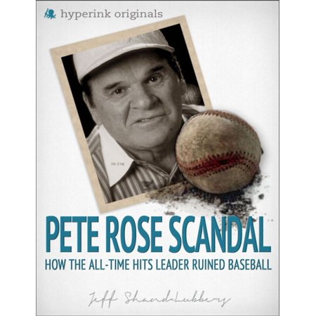 The Pete Rose Scandal: How the All-Time Hits Leader Ruined Baseball - (Pete Rose Baseball Records)