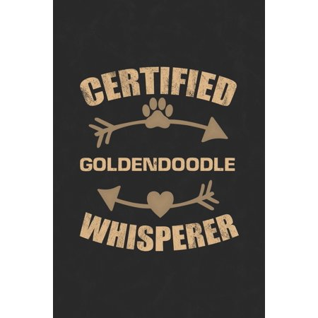 Certified Goldendoodle Whisperer: Cool Lined Journal, Diary and Gift for a Man, Woman, Girl or Boy Who Really Loves Their Dog (Signs Of Woman In Love With Man)
