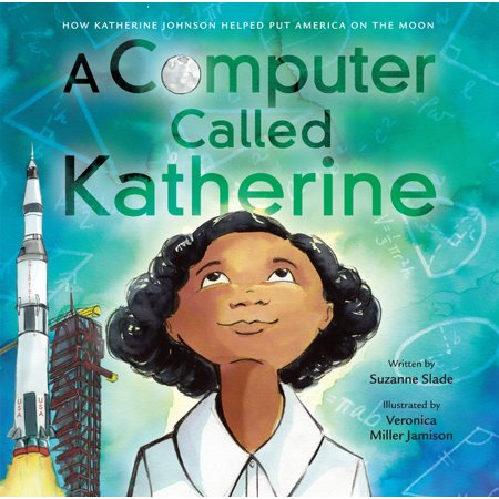 A Computer Called Katherine : How Katherine Johnson Helped Put America on the Moon (How To Put Pic)