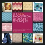 The New Encyclopedia of Crochet Techniques : A Comprehensive Visual Guide to Traditional and Contemporary Techniques