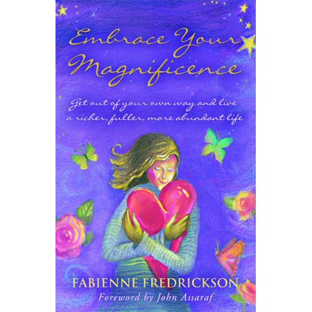 Embrace Your Magnificence   Get Out Of Your Own Way And Live A Richer  Fuller  More Abundant Life