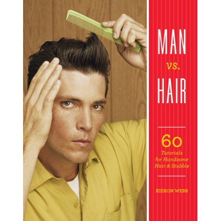 Man vs. Hair : 60 Tutorials for Handsome Hair and Stubble