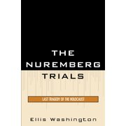The Nuremberg Trials : Last Tragedy of the Holocaust
