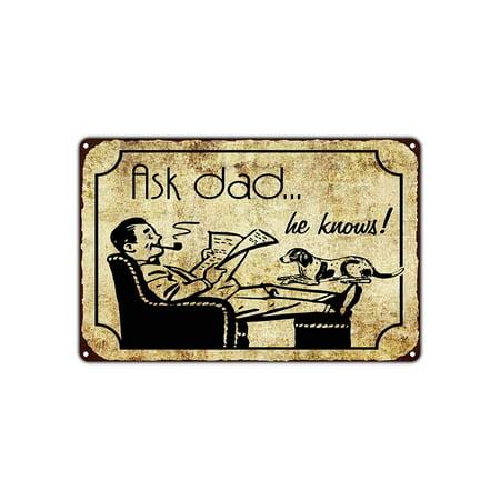 Ask Dad... He Knows! Funny Novelty Vintage Retro Metal Wall Decor Art Shop Man Cave Bar Garage Aluminum 18