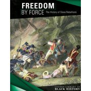 Freedom by Force : The History of Slave Rebellions